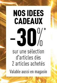 NOS IDEES CADEAUX -30%* sur une sélection d'articles dès 2 articles achetés